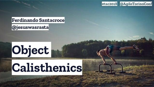 Object Calisthenics #tac2018 @AgileTorinoConf Ferdinando Santacroce @jesuswasrasta