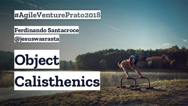 Object Calisthenics #AgileVenturePrato2018 Ferdinando Santacroce @jesuswasrasta