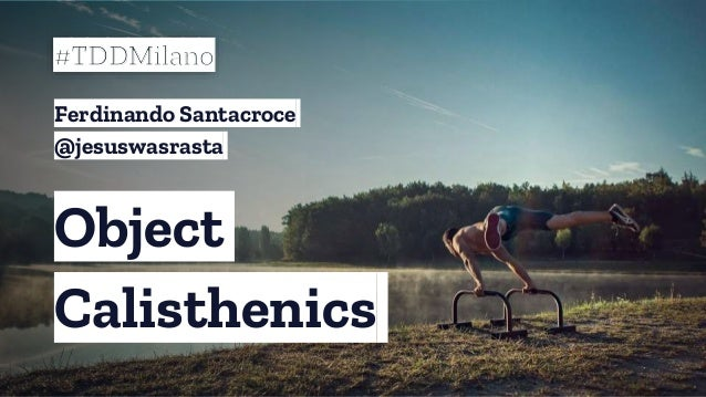 Object Calisthenics #TDDMilano Ferdinando Santacroce @jesuswasrasta