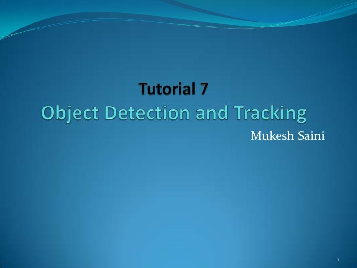 Tutorial 7Object Detection and Tracking<br />Mukesh Saini<br />1<br />
