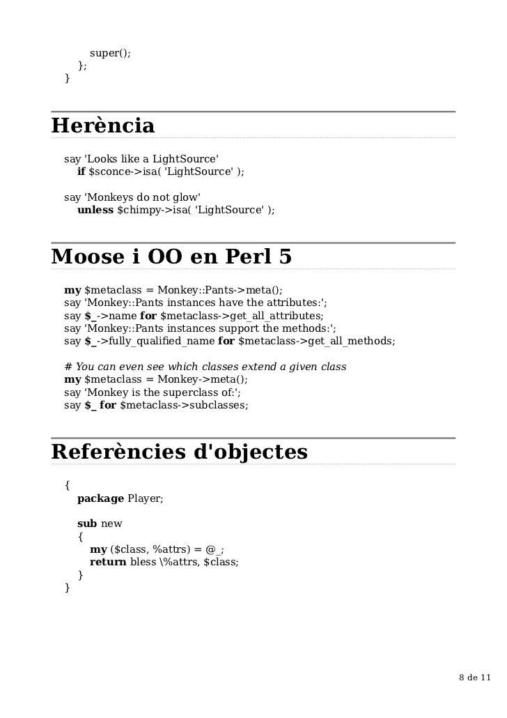 super();     }; }Herència say Looks like a LightSource   if $sconce->isa( LightSource ); say Monkeys do not glow   unless ...