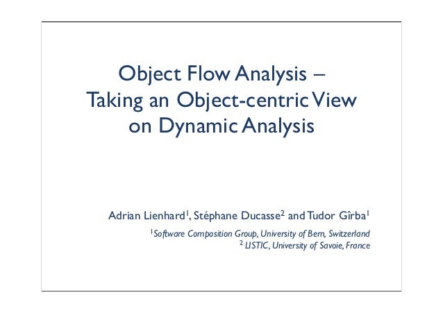 Object Flow Analysis – Taking an Object-centricView on Dynamic Analysis Adrian Lienhard1, Stéphane Ducasse2 andTudor Gîrba...