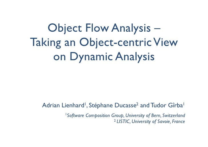 Object Flow Analysis – Taking an Object-centric View      on Dynamic Analysis     Adrian Lienhard1, Stéphane Ducasse2 and ...