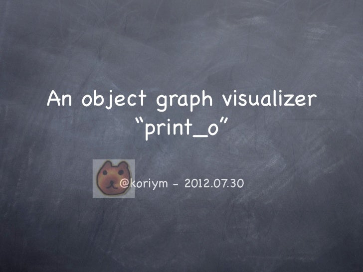"An object graph visualizer        ""print_o""      @koriym - 2012.07.30"
