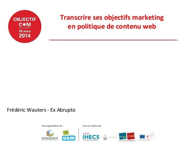Transcrire ses objectifs marketing en politique de contenu web Frédéric Wauters - Ex Abrupto