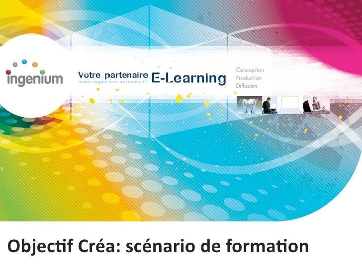 Objec&fCréa:scénariodeforma&on
