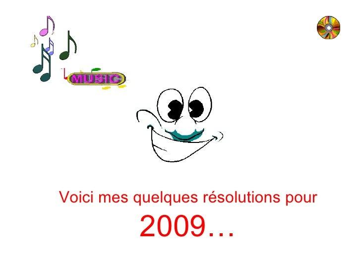 Voici mes quelques résolutions pour 2009…