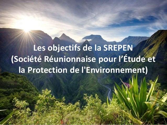 Les objectifs de la SREPEN (Société Réunionnaise pour l'Étude et la Protection de l'Environnement)