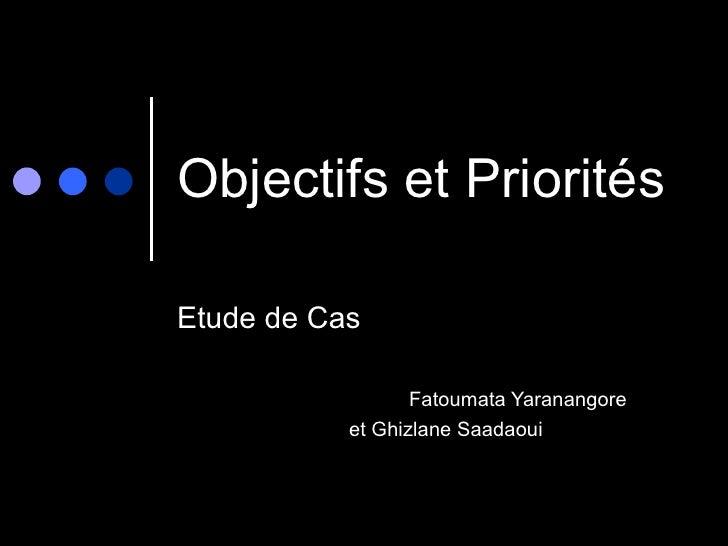 Objectifs et Priorités <ul><li>Etude de Cas </li></ul><ul><ul><li>Fatoumata Yaranangore  </li></ul></ul><ul><ul><li>et Ghi...