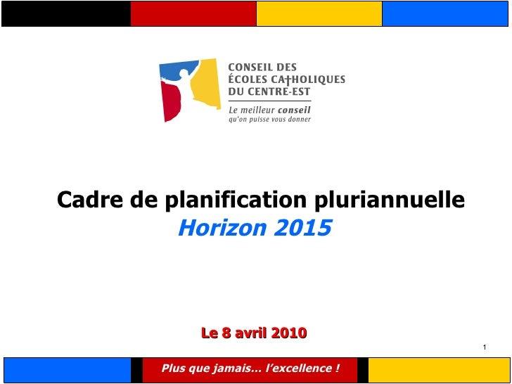 Cadre de planification pluriannuelle   Horizon 2015  Le 8 avril 2010