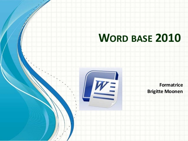WORD BASE 2010 Formatrice Brigitte Moonen