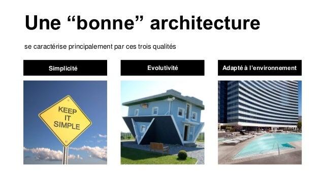 """se caractérise principalement par ces trois qualités Une """"bonne"""" architecture Simplicité Evolutivité Adapté à l'environnem..."""