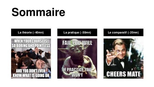 Sommaire La théorie (~40mn) La pratique (~50mn) Le comparatif (~20mn)