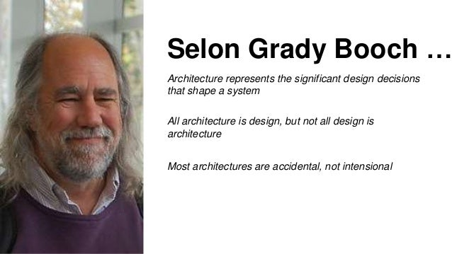 Architecture represents the significant design decisions that shape a system Selon Grady Booch … All architecture is desig...