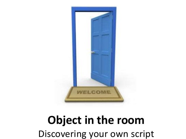 Object in the room Discovering your own script
