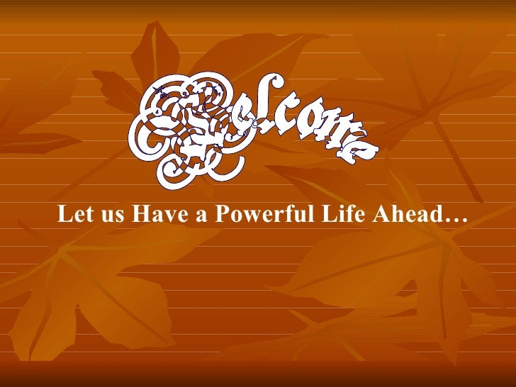 Welcome Let us Have a Powerful Life Ahead…