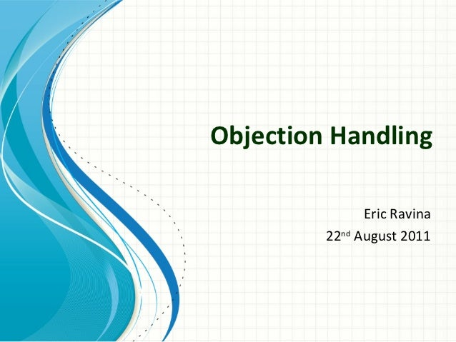 Objection Handling               Eric Ravina         22nd August 2011