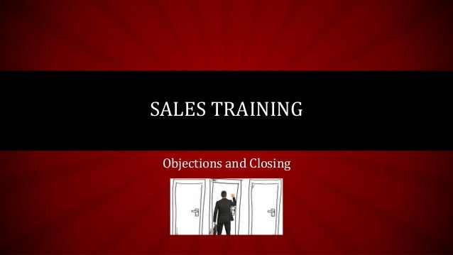 Objections and Closing SALES TRAINING