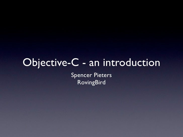 Objective-C - an introduction           Spencer Pieters             RovingBird