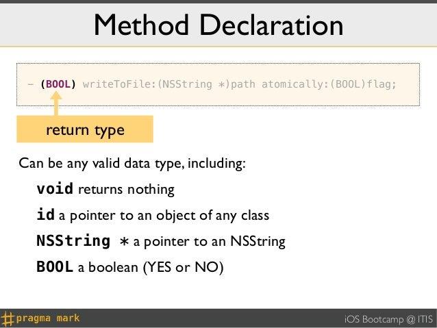 Method Declaration - (BOOL) writeToFile:(NSString *)path atomically:(BOOL)flag;    return typeCan be any valid data type, ...