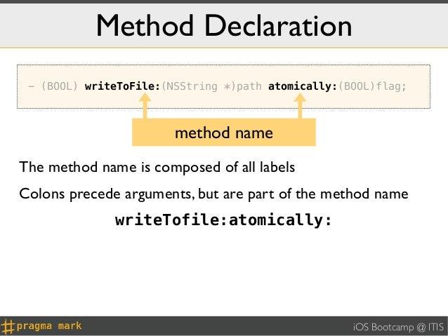 Method Declaration - (BOOL) writeToFile:(NSString *)path atomically:(BOOL)flag;                        method nameThe meth...