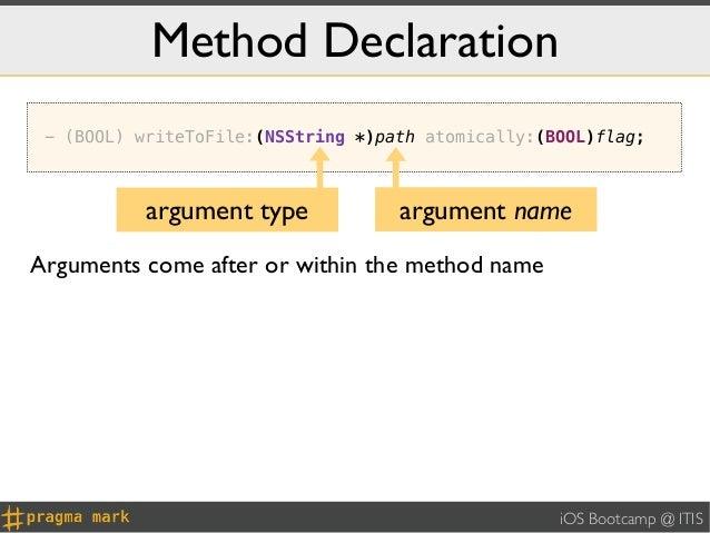 Method Declaration - (BOOL) writeToFile:(NSString *)path atomically:(BOOL)flag;           argument type            argumen...