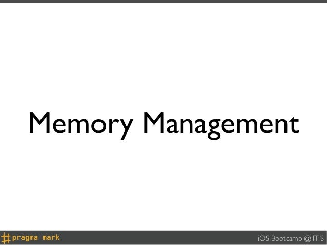 Memory Management              iOS Bootcamp @ ITIS