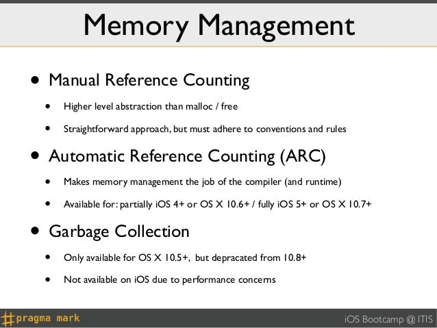 Memory Management• Manual Reference Counting •   Higher level abstraction than malloc / free •   Straightforward approach,...