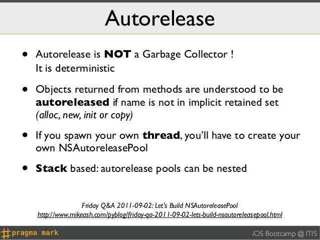 Autorelease•   Autorelease is NOT a Garbage Collector !    It is deterministic ⌚•   Objects returned from methods are unde...