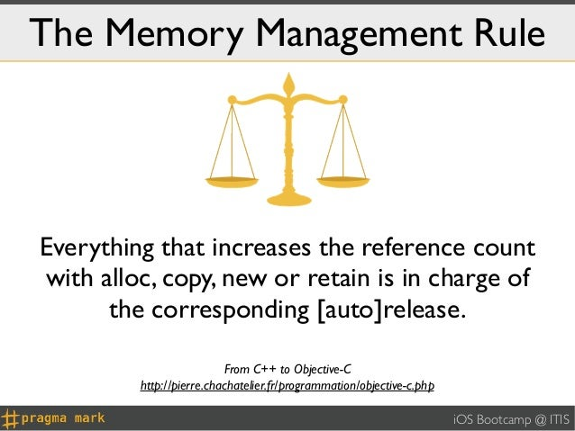 The Memory Management RuleEverything that increases the reference countwith alloc, copy, new or retain is in charge of    ...