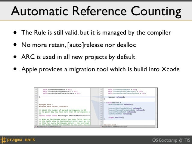 Automatic Reference Counting•   The Rule is still valid, but it is managed by the compiler•   No more retain, [auto]releas...