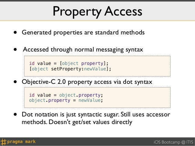 Property Access•   Generated properties are standard methods•   Accessed through normal messaging syntax      id value = [...