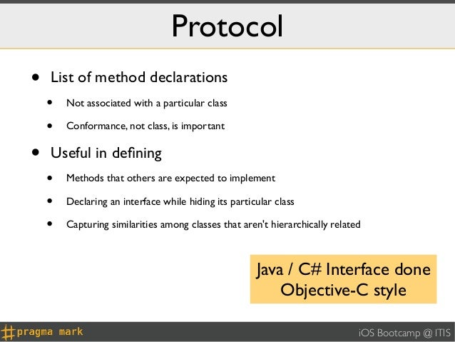 Protocol•   List of method declarations    •   Not associated with a particular class    •   Conformance, not class, is im...