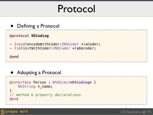 Protocol•   Defining a Protocol@protocol NSCoding- (void)encodeWithCoder:(NSCoder *)aCoder;- (id)initWithCoder:(NSCoder *)a...