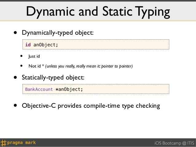 Dynamic and Static Typing•   Dynamically-typed object:        id anObject;    •    Just id    •    Not id * (unless you re...