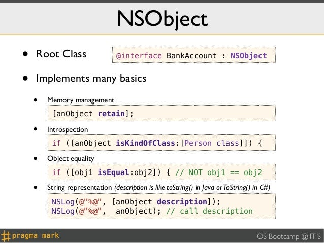 NSObject•   Root Class                   @interface BankAccount : NSObject•   Implements many basics    •   Memory managem...