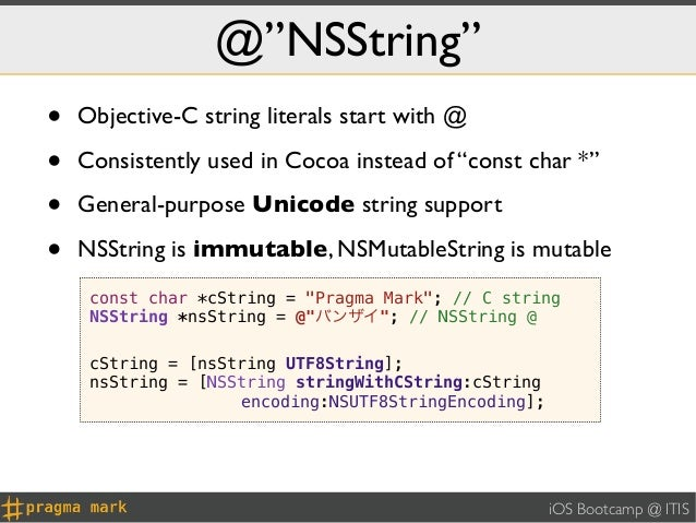 """@""""NSString""""•   Objective-C string literals start with @•   Consistently used in Cocoa instead of """"const char *""""•   General..."""