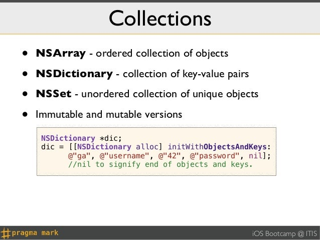 Collections•   NSArray - ordered collection of objects•   NSDictionary - collection of key-value pairs•   NSSet - unordere...