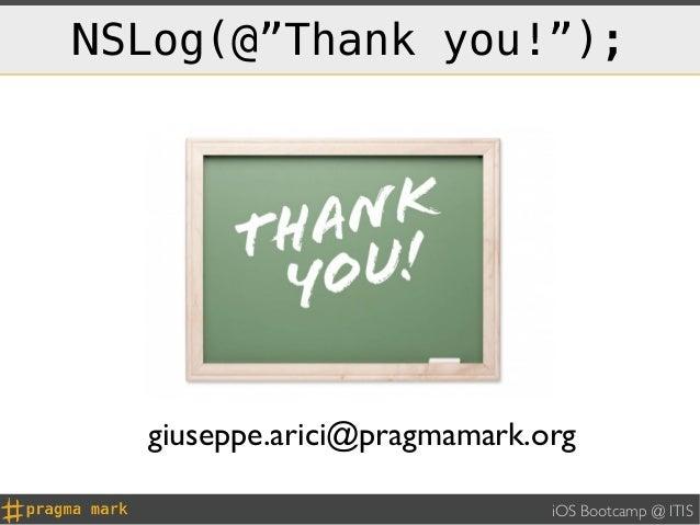 "NSLog(@""Thank you!"");  giuseppe.arici@pragmamark.org                             iOS Bootcamp @ ITIS"