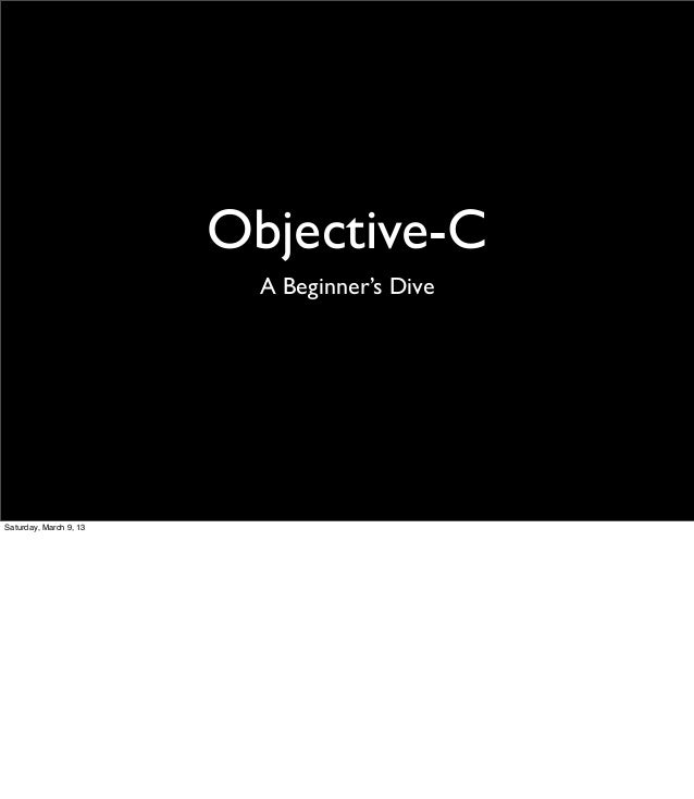 Objective-C                          A Beginner's DiveSaturday, March 9, 13