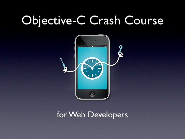 Objective-C Crash Course          for Web Developers