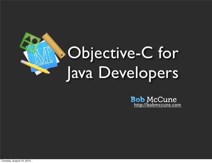 Objective-C for                            Java Developers                                    http://bobmccune.com     Tue...