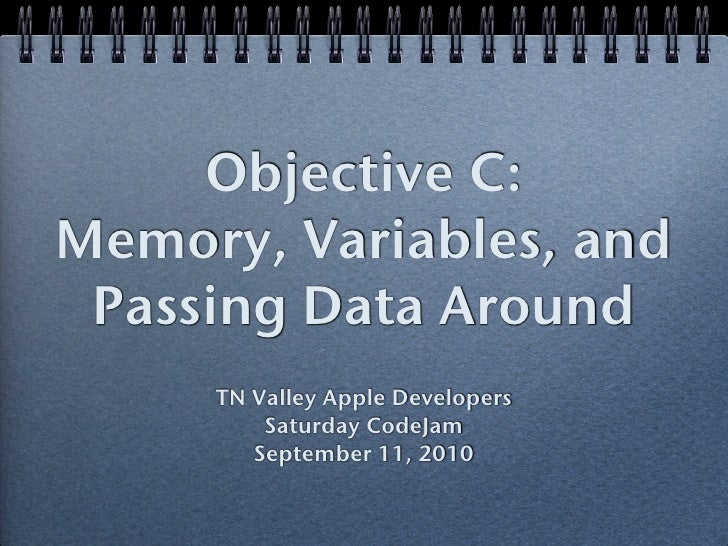 Objective C: Memory, Variables, and  Passing Data Around      TN Valley Apple Developers          Saturday CodeJam        ...