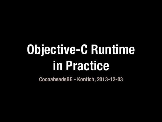 Objective-C Runtime in Practice CocoaheadsBE - Kontich, 2013-12-03