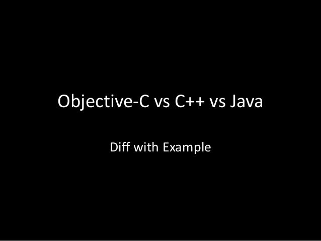 Objective-C vs C++ vs Java Diff with Example