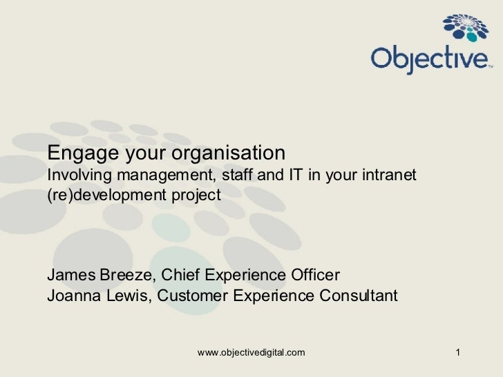 Engage your organisation Involving management, staff and IT in your intranet (re)development project    James Breeze, Chie...