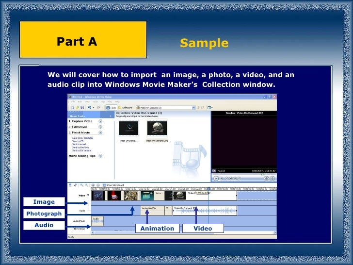 We will cover how to import  an image, a photo, a video, and an audio clip into Windows Movie Maker's  Collection window. ...