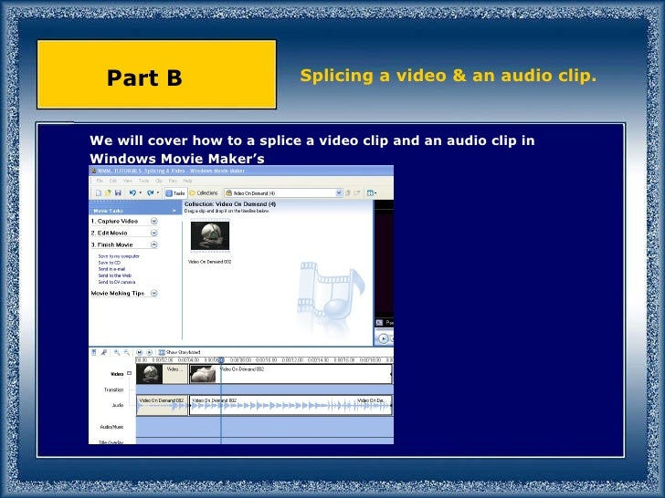 We will cover how to a splice a video clip and an audio clip in Windows Movie Maker's Splicing a video & an audio clip. Pa...