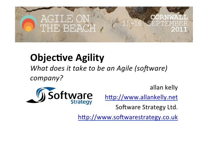 Objec&ve Agility What does it take to be an Agile (so2ware) company?                              ...