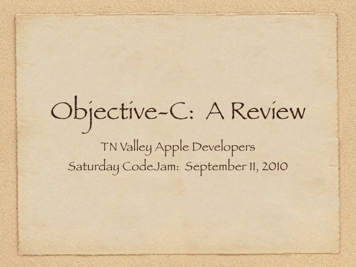 Objective-C: A Review       TN Valley Apple Developers  Saturday CodeJam: September 11, 2010